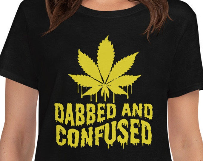 Dabbed and Confused - Women's 420 weed t-shirt