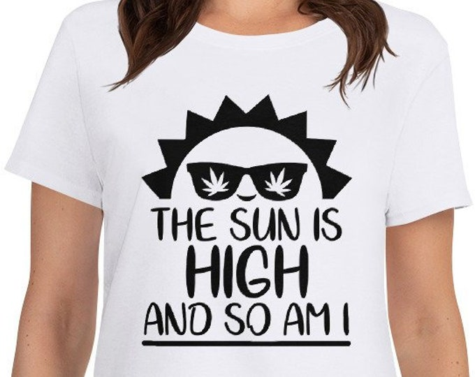 The sun is High and so am I - funny 420 weed - women's t-shirt
