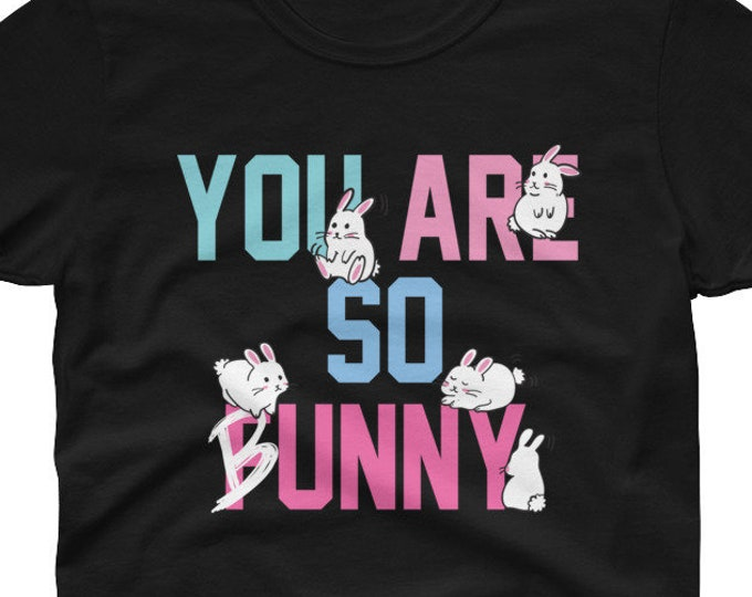 You Are so Bunny women's t-shirt