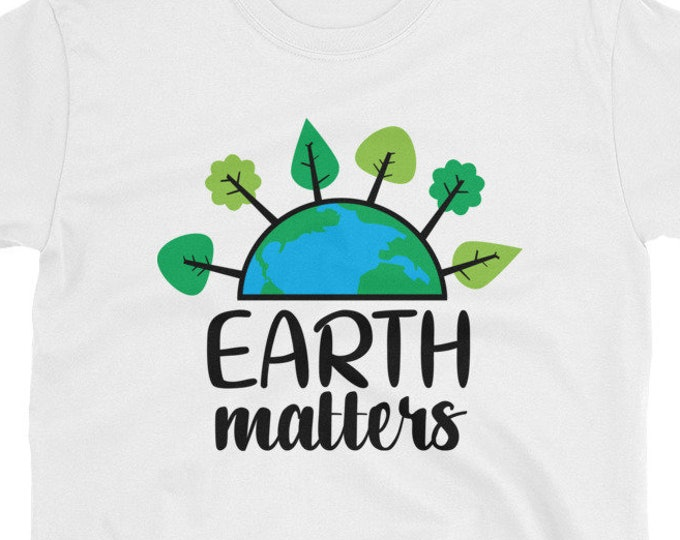 Earth Matters - Save The Planet T-Shirt, Environmental Activist Shirt