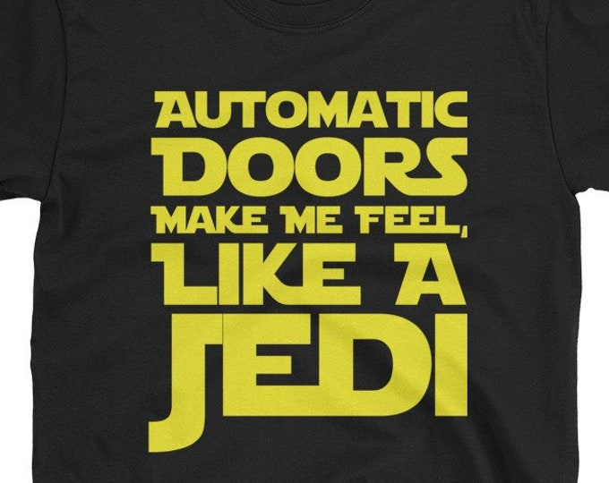 Automatic doors, Make me feel like a Jedi - funny star wars t-shirt