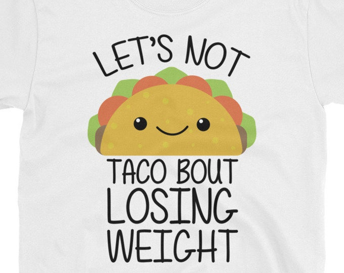 Let's not Taco bout Losing weight - funny t-shirt