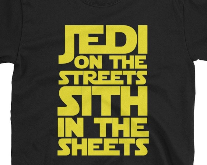 Jedi on the streets, Sith in the sheets - funny star wars t-shirt