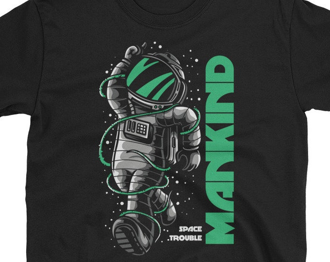 Mankind Space Trouble funny astronaut t-shirt