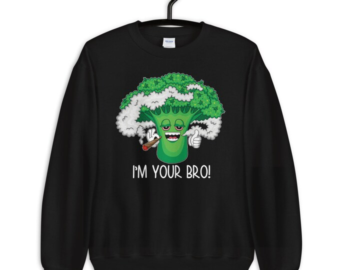 I'm Your Bro! Funny 420 Weed Unisex Sweatshirt
