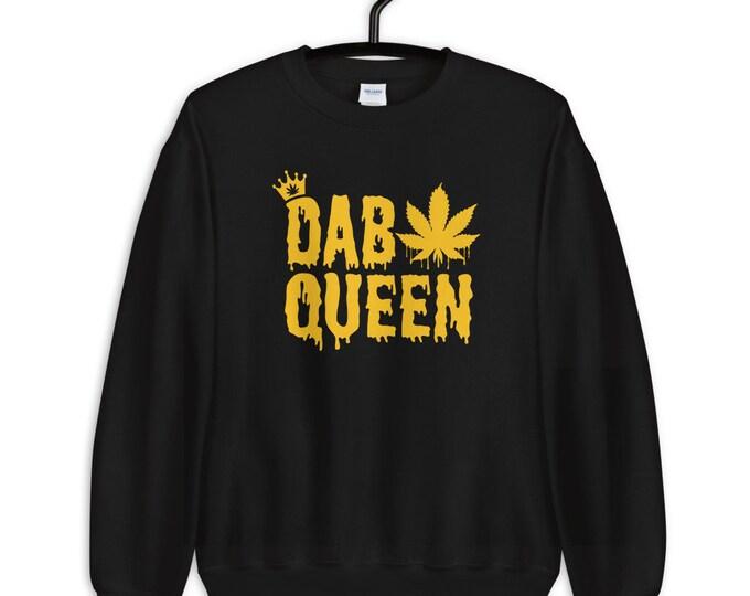 Dab Queen - 420 weed unisex Sweatshirt