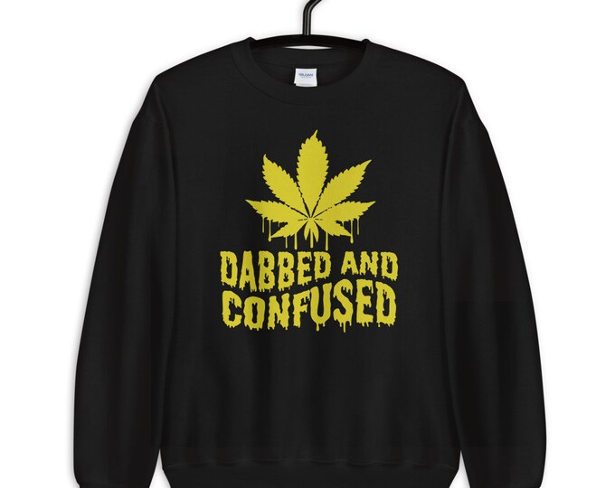 Dabbed And Confused - 420 weed unisex sweatshirt