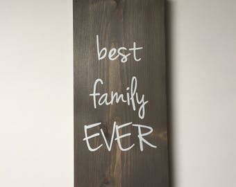 Rustic Wood Sign, Best Family Ever Sign, Family Sign, Painted Wood Sign, Custom Family Sign, Wood Decor, Gifts for Mom & Dad