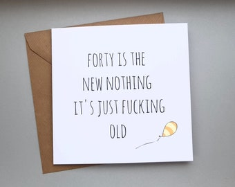 Funny 40TH BIRTHDAY Card Offensive Humour Rude Cheeky Friends Mates Banter Birthday
