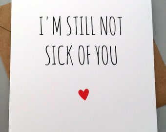 Funny ANNIVERSARY Card/ Humour / Rude/ Cheeky / Love / Banter / Birthday / Greetingcards  - Still Not Sick