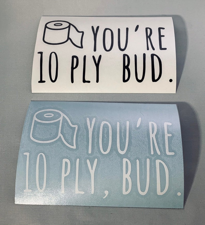 You/'re 10-ply Bud Letterkenny Decal Stickers Black /& White