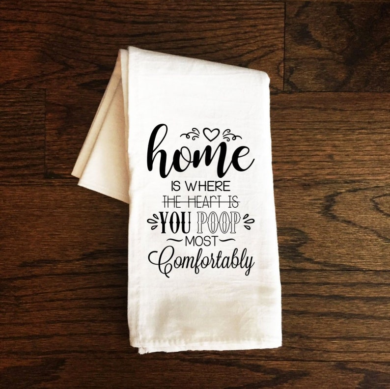Home Is Where You Poop Most Comfortabley Funny Flour Sack Bathroom Towel