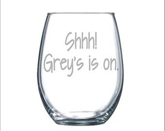 Shhh Grey's is on Funny Laser Etched Stemless Wine Glass - Perfect Gift  - 15oz