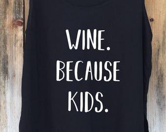 Wine Because KidsTank, Wine Shirt, Mommy Tank Top, Mother's Day Tank, Wine Because Kids Top - Side Slit Tank Top