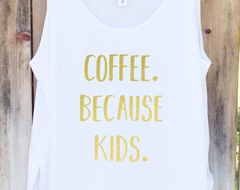 Coffee Because Kids Tank, Coffee Shirt, Mommy Tank Top, Mother's Day Tank, Wine Because Twins Top - Side Slit Tank Top