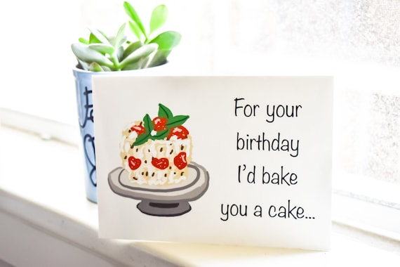 Birthday Card, For Your Birthday I'd Bake You A Cake , 5 x 7 Card, Greeting Card with Envelope