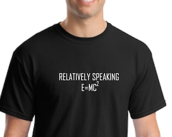 b290668e Funny science t-shirt-Einstein t-shirt-Science t-shirt-Relatively speaking e =mc 2 t-shirt-Husband gift-Son gift-dad gift-Unisex shirt-father