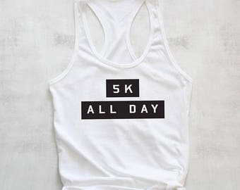 5K All Day tank top, running tank top, funny running shirt, marathon training tank top, womens running shirt, ladies running gifts