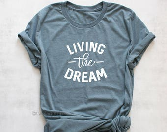 2516824e95b Living the Dream shirt
