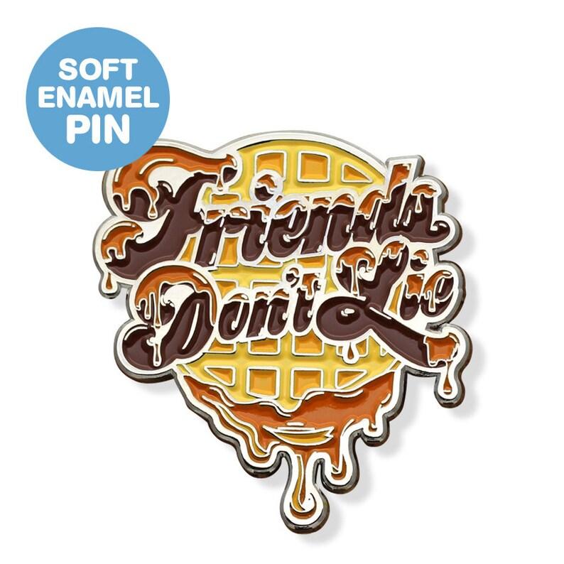 Friends Don/'t Lie Enamel Pin
