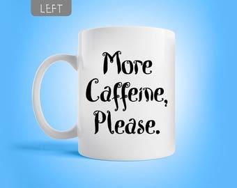 More Caffeine Please mug, Funny mug, Small gift, Funny gift, 11 OZ. mug, Coffee cup, Coffee mug.