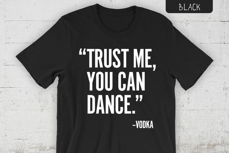 Vodka Women Ladies Funny T-shirt Trust Me You Can Dance