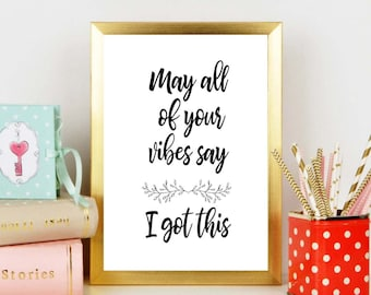 May all of your vibes say I got this / I got this / motivation / printable / may all of your vibes / positivity / daily affirmation / art