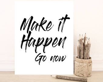 Make it happen go now / Instant download, wall art, motivation quotes, wake up and be inspired, home decor, motivation quote / make it