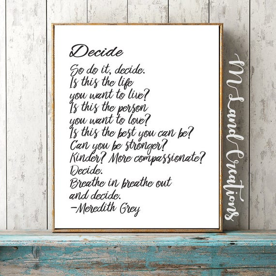 Grey\'s Anatomy Quote, Decide quote by meredith Grey - Greys Anatomy - wall  art, motivational hang up and frame, inspirational