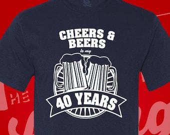 Cheers and Beers To My 40 Years. Birthday. 40 years old. Birthday Shirt. 40th Birthday Gift. Birthday Gift. 40th Birthday Shirt. Fab 40.