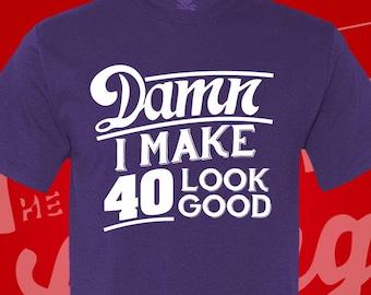 Damn I Make 40 Look Good T Shirt. Birthday. 40 years old. Birthday Shirt. 40th Birthday Gift. Birthday Gift. 40th Birthday Shirt. Fab 40.