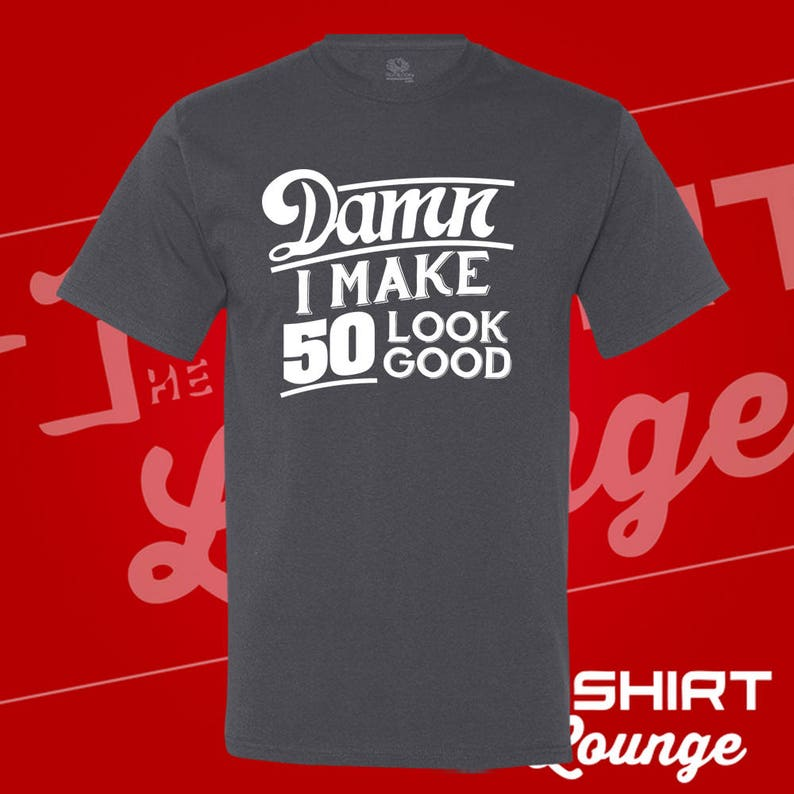 1440bda1 Damn I Make 50 Look Good T Shirt. Birthday. 50 years old.   Etsy