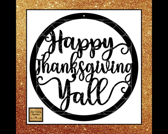 Happy Thanksgiving Yall >> Happy Thanksgiving Yall Svg Happy Thanksgiving Svg Thanksgiving Cutting Files Southern Svgs Thanksgivingsvg Dxf Files Svg Files Dxf