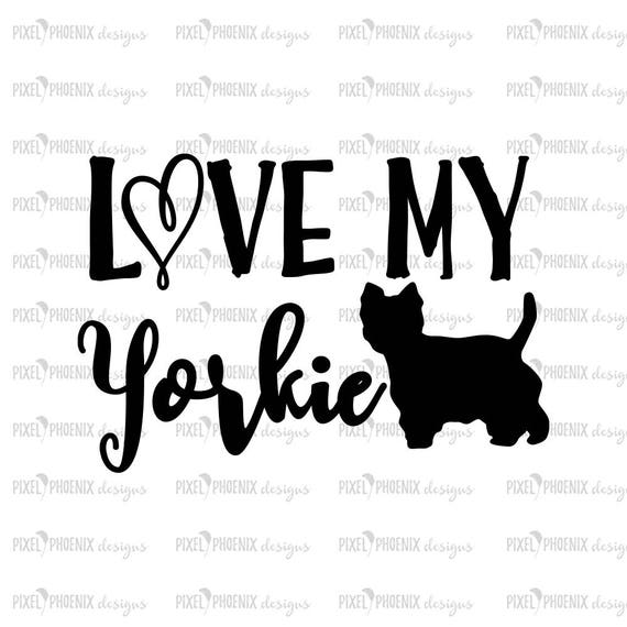 Love My Yorkie Svg Yorkshire Terrier Svg Svg For Cricut Etsy
