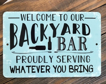Welcome To Our Backyard Bar Metal Sign