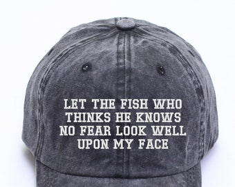 Fisherman Hat Bass Fishing Hat Let The Fish Who Thinks He Knows No Fear Look Well Upon My Face Lake Hat