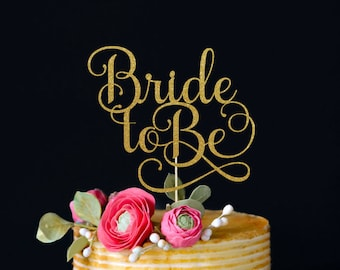 Bride to Be Cake Topper, Cake Decoration, Glitter, Party, Custom, Personalized, Gold, Silver, Engagement, Bachelorette, Bride, Wedding