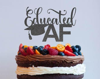 Educated AF Grad Cake Topper, Cake Decoration, Glitter, Graduation Party, Custom, Gold, Congrats Grad, School, College, Student, Graduation