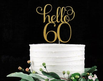 Hello 60 Sixty Cake Topper, Cake Decoration, Glitter, Party Decor, Custom, Personalized, Gold, Silver, 60th Birthday, Sixtieth