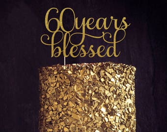 Sixty Years Blessed Cake Topper, Cake Decoration, Glitter, Party Decoration, Custom, Gold, Silver, Birthday Decor, 60th Birthday, Sixtieth