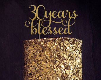 Thirty Years Blessed Cake Topper, Cake Decoration, Glitter, Party Decor, Custom, Personalized, Gold, Silver, 30th Birthday, Thirtieth