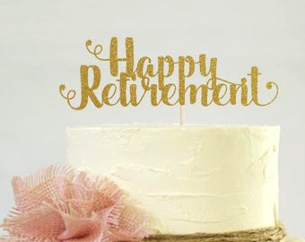 Happy Retirement Cake Topper, Cake Decoration, Glitter, Graduation Party, Custom, Gold, Party Decoration , Goodbye