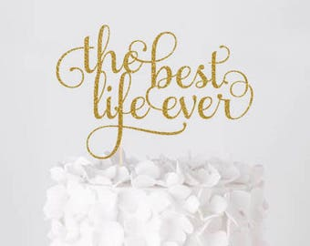 The Best Life Ever Cake Topper, Cake Decoration, Glitter, Party, Gold, Silver, Wedding Decoration, Engagement, Anniversary, Wedding Topper