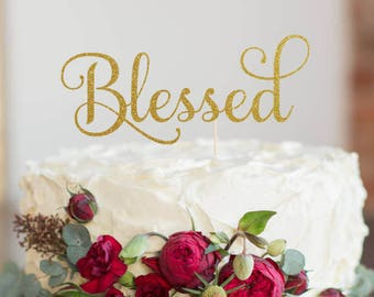 Blessed Cake Topper, Cake Decoration, Glitter, Party, Custom, Personalized, Gold, Silver, Thanksgiving,  Faith, Thankful