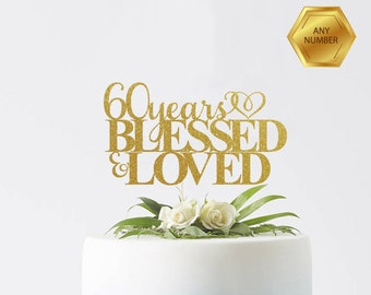 60 Years Blessed & Loved, 60th birthday Cake Topper, Happy 60th Cake Decoration, 60th Anniversary Topper, Sixtieth Party Decor, Sixty Cake