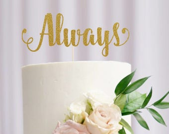 Always Cake Topper, Cake Decoration, Glitter, Party, Custom, Personalized, Gold, Silver, Wedding Decoration, Engagement, Anniversary Topper