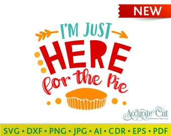 I'm Just Here for the Pie Svg Thanksgiving Fall I'm Just Here for the Pie Cut Files Silhouette Studio Cricut Svg Dxf Jpg Png Eps Pdf Ai Cdr
