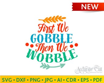 First We Gobble Then We Wobble Svg First We Gobble Then We Wobble Cut Files Silhouette Studio Cricut Svg Dxf Jpg Png Eps Pdf Ai Cdr
