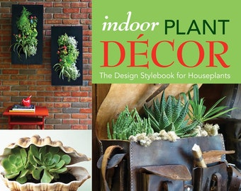 Indoor Plant Decor: The Design Stylebook For Houseplants - Hardcover Book