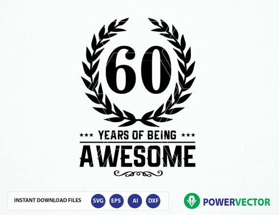 60th Birthday Year Age T Shirt Being Awesome Svg Dxf Png